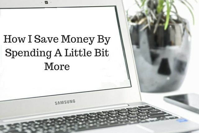 How I Save Money By Spending A Little Bit More