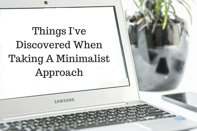 Things I've Discovered When Taking A Minimalist Approach