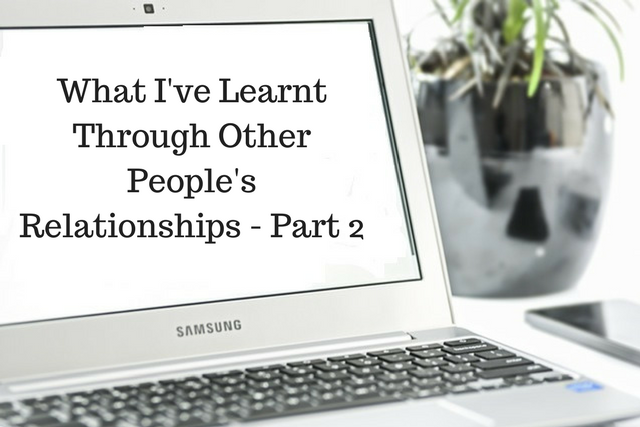 What I've Learnt Through Other People's Relationships – Part 2