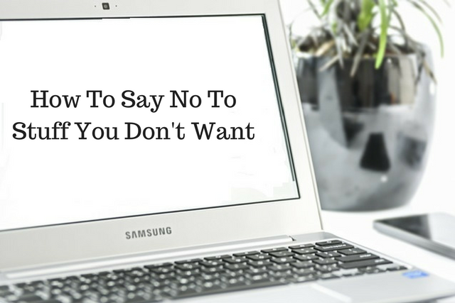 How To Say No To Stuff You Don't Want