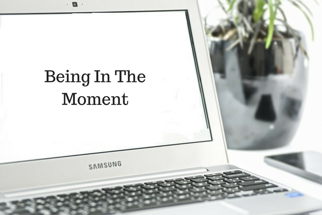 Being In The Moment