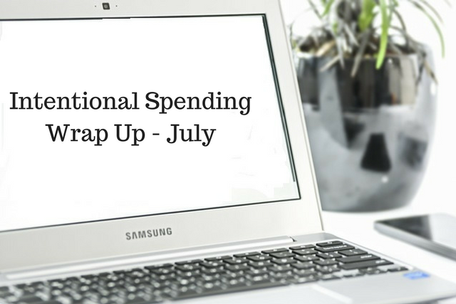 Intentional Spending – July Wrap Up