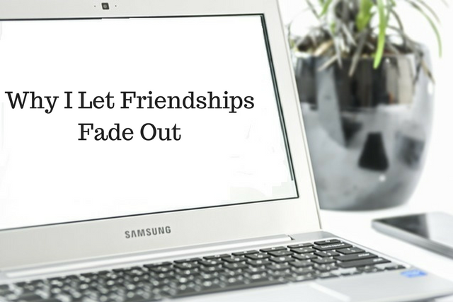 Why I Let Friendships Fade Out