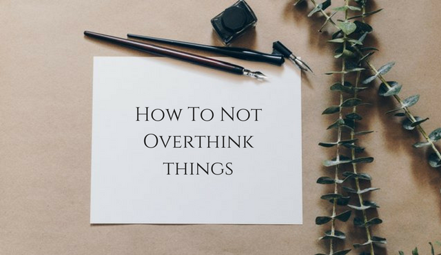 How To Not Overthink Things